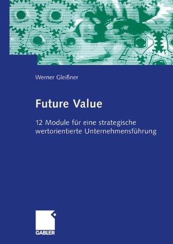 Mgmt-modul (Future Value: 12 Module für eine strategische wertorientierte Unternehmensführung (German Edition))