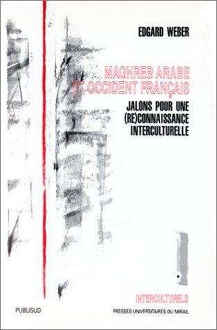 Maghreb arabe et occident français: jalons pour une (re) connaissance interculturelle