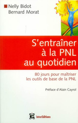 S'entraîner à la PNL au quotidien : 80 Jours pour maîtriser les outils de la PNL par Nelly Bidot