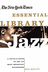 The New York Times Essential Library: Jazz: A Critic's Guide to the 100 Most Important Recordings