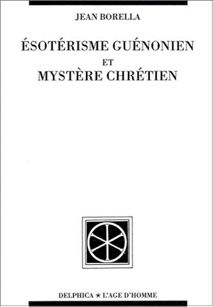 Amazon Fr Esoterisme Guenonien Et Mystere Chretien Borella Jean Livres