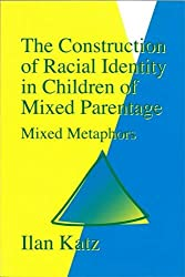 The Construction of Racial Identity in Children of Mixed Parentage: Mixed Metaphors