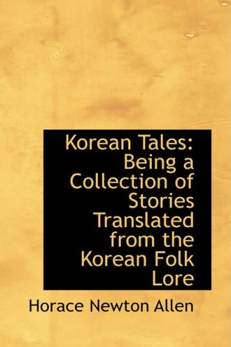 Korean Tales: Being a Collection of Stories Translated from the Korean Folk Lore
