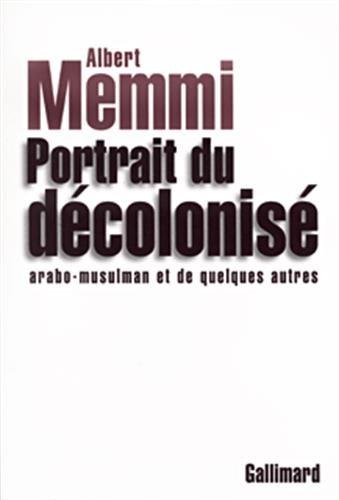 Portrait du décolonisé arabo-musulman et de quelques autres par Albert Memmi