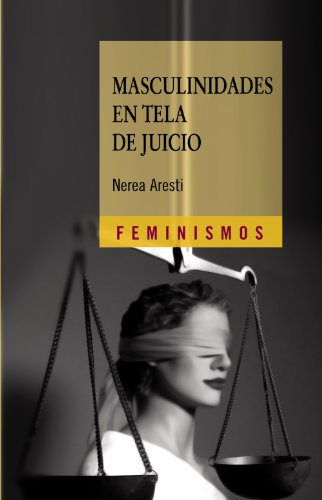 Masculinidades en tela de juicio: Hombres y género en el primer tercio del siglo XX (Feminismos) por Nerea Aresti