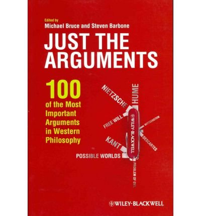 [(Just the Arguments: 100 of the Most Important Arguments in Western Philosophy)] [ Edited by Michael Bruce, Edited by Steven Barbone ] [October, 2011]