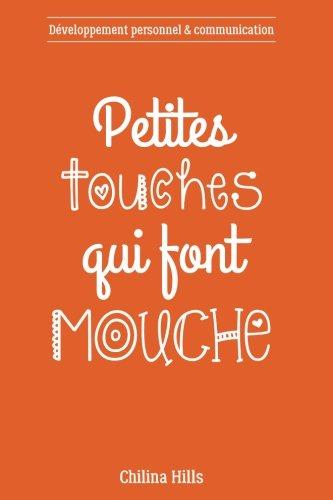 Petites Touches Qui Font Mouche: Dveloppement personnel et communication
