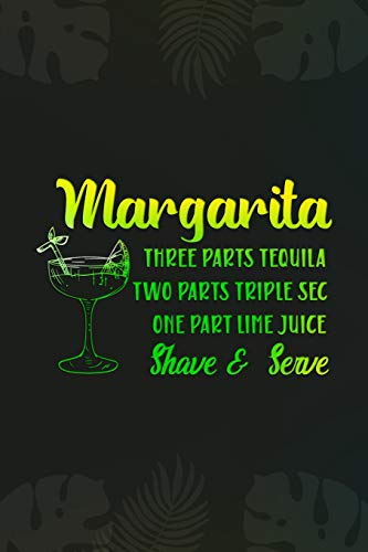 Margarita Three Parts Tequila Two Parts Triple Sec One Part Lime Juice Shave And Serve: Blank Lined Notebook Journal Diary Composition Notepad 120 Pages 6x9 Paperback ( Margarita ) - Sec-kit