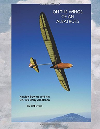 On The Wings Of An ALbatross: Hawley Bowlus and his BA-100 Baby Albatross