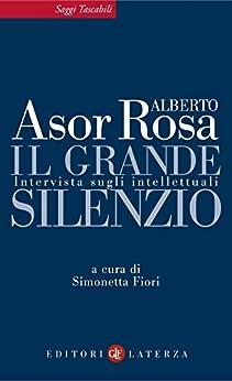 Il grande silenzio: Intervista sugli intellettuali (Saggi tascabili Laterza) di [Rosa, Alberto Asor, Fiori, Simonetta]