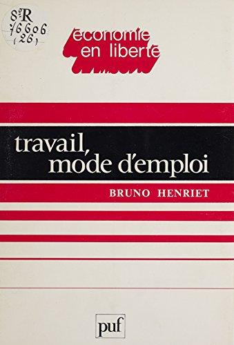 Travail : mode d'emploi (Economie en liberté) par Bruno Henriet