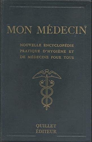 Dr M. Laurre. Mon médecin : Nouvelle encyclopédie pratique d'hygiène et de médecine pour tous