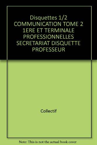 Disquettes 1/2 COMMUNICATION TOME 2 1ERE ET TERMINALE PROFESSIONNELLES SECRETARIAT DISQUETTE PROFESSEUR