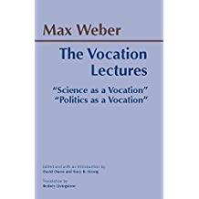 The Vocation Lectures: 'Science as a Vocation'; 'Politics as a Vocation'