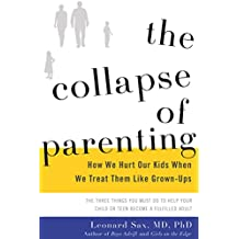 The Collapse of Parenting: How We Hurt Our Kids When We Treat Them Like Grown-Ups (English Edition)