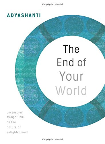 End of Your World: Uncensored Straight Talk on the Nature of Enlightenment
