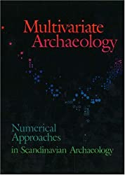 Multivariate Archaeology: Numerical Approaches in Scandinavian Archaeology (Jysk Arkaeologisk Selskabs Skrifter: The Carlsberg Foundations Gulf Project)
