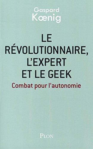 Le révolutionnaire, l'expert et le geek par Gaspard KOENIG
