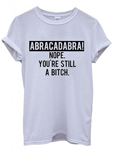 Abracadabra Nope You Are Still B*tch Funny Hipster Swag White Weiß Damen Herren Men Women Unisex Top T-Shirt -X-Large