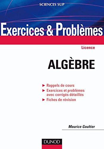 Exercices et problèmes d'algèbre: Rappels de cours, Exercices et problèmes avec corrigés détaillés, Fiches de révision