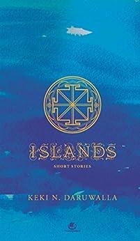 ISLANDS: SHORT STORIES by [KEKI N. DARUWALLA]