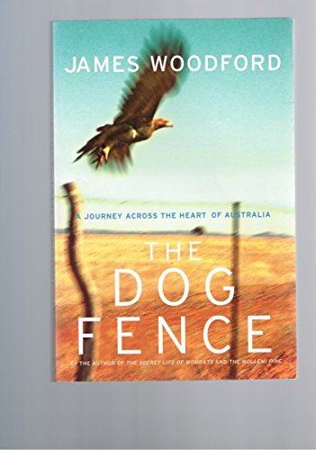 The Dog Fence: A Journey Through the Heart of the Continent por James Woodford