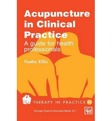 [(Acupuncture in Clinical Practice: A Guide for Health Professionals)] [Author: Nadia Ellis] published on (March, 1994)