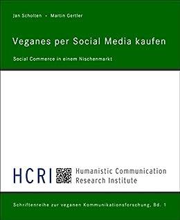 Veganes per Social Media kaufen: Social Commerce in einem Nischenmarkt von [Jan Scholten, Martin Gertler]