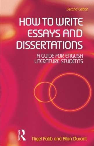 How to Write Essays and Dissertations: A Guide for English Literature Students by Alan Durant (2005-06-25)