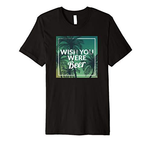 Beer Drinking T-shirt (Funny Wish You Were Beer Drinking Pun & Joke T-Shirt)
