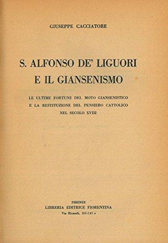 S.Alfonso de Liguori e il Giansenismo. Le ultime fortune del moto giansenista e la restituzione del pensiero cattolico nel secolo XVIII.