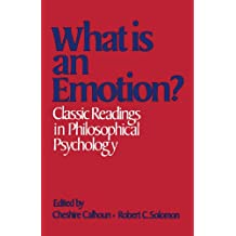 What is an Emotion?  Classic Readings in Philosophical Psychology
