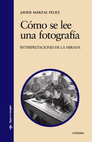 Cómo se lee una fotografía: Interpretaciones de la mirada (Signo E Imagen)