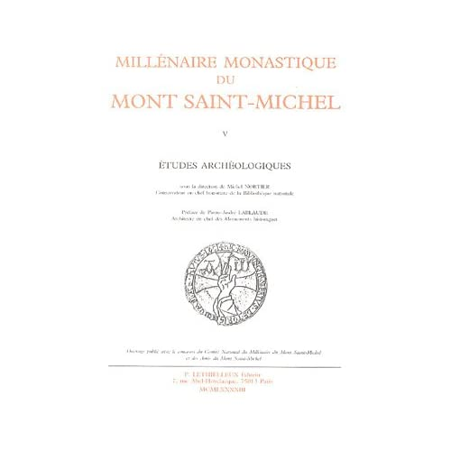 Millénaire monastique du Mont Saint Michel, tome 5 : Etudes archéologiques