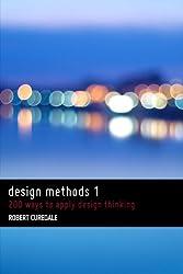 Design Methods 1: 200 ways to apply design thinking: Volume 1
