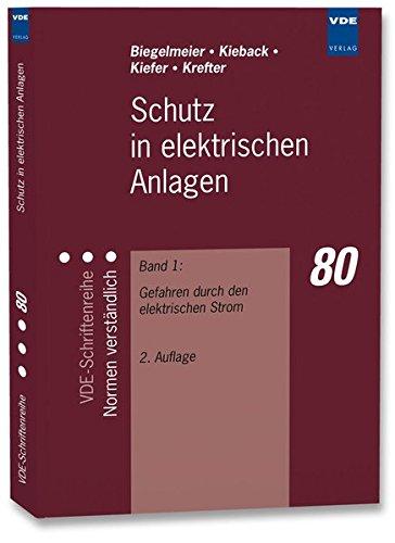 Schutz in elektrischen Anlagen: Band 1: Gefahren durch den elektrischen Strom (VDE-Schriftenreihe - Normen verständlich)