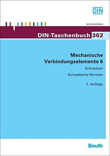 Mechanische Verbindungselemente 6: Schrauben Europäische Normen (DIN-Taschenbuch)