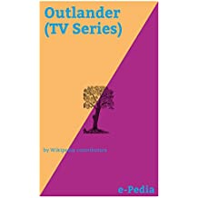 e-Pedia: Outlander (TV Series): Outlander is a British-American television drama series based on the historical time travel Outlander series of novels by Diana Gabaldon (English Edition)