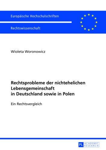Rechtsprobleme der nichtehelichen Lebensgemeinschaft in Deutschland sowie in Polen: Ein Rechtsvergleich (Europäische Hochschulschriften Recht / Reihe ... / Series 2: Law / Série 2: Droit, Band 5449)
