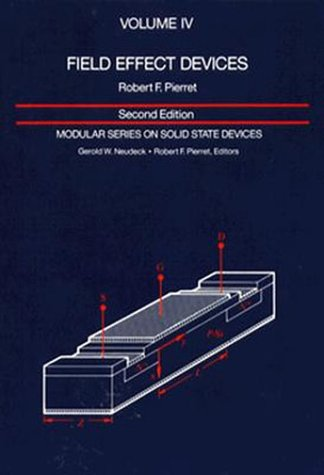 Field Effect Devices:Volume IV: 004 (Modular Series on Solid State Devices)