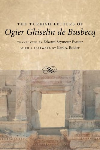 The Turkish Letters of Ogier Ghiselin de Busbecq: Imperial Ambassador at Constantinople, 1554-1562