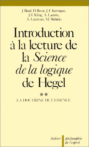 Introduction à la lecture de la Science de la logique de Hegel Tome 2 : La Doctrine de l'Essence