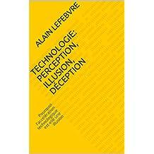Technologie: perception, illusion, déception: Pourquoi l'accélération technologique est-elle une illusion
