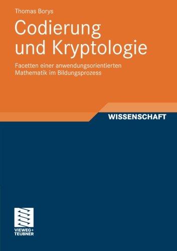 Codierung und Kryptologie: Facetten einer anwendungsorientierten Mathematik im Bildungsprozess (German Edition)