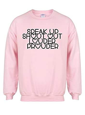 Speak Up, Shout Out, Louder, Prouder - Pink - Unisex Fit Sweater - Fun Slogan Jumper (Small - Chest 34-36 inches, w/Black)
