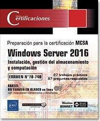 Windows server 2016. Instalación, gestión del almacenamiento y computación. Preparación para la certificación MCSA. Examen 70-740