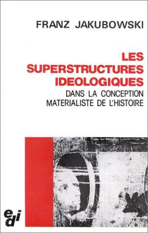 Les superstructures idéologiques dans la conception matérialiste de l'histoire