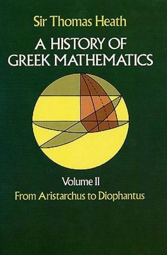 History of Greek Mathematics: From Aristarchus to Diophantus v.2: From Aristarchus to Diophantus Vol 2 (Dover Books on Mathematics)