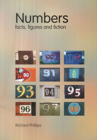 Numbers: Facts, Figures and Fiction por Richard Phillips