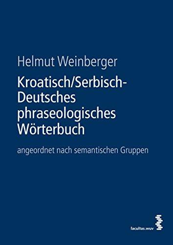 Kroatisch/Serbisch-Deutsches phraseologisches Wörterbuch: angeordnet nach semantischen Gruppen